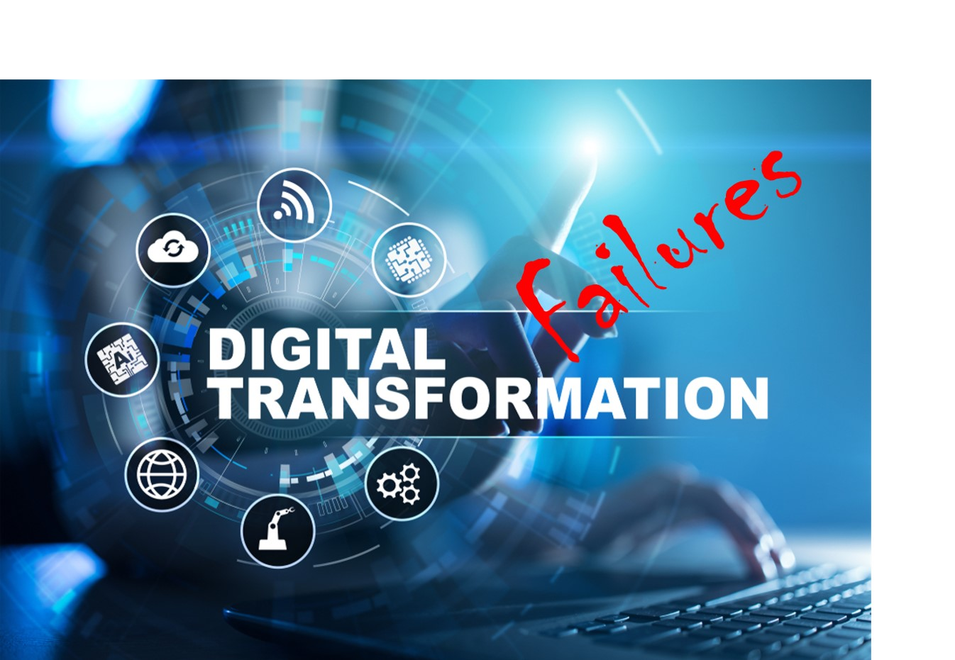 Digital Transformation Failures